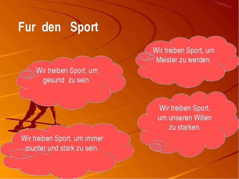 Fur den Sport Wir treiben Sport, um gesund zu sein. Wir treiben Sport, um Mei...