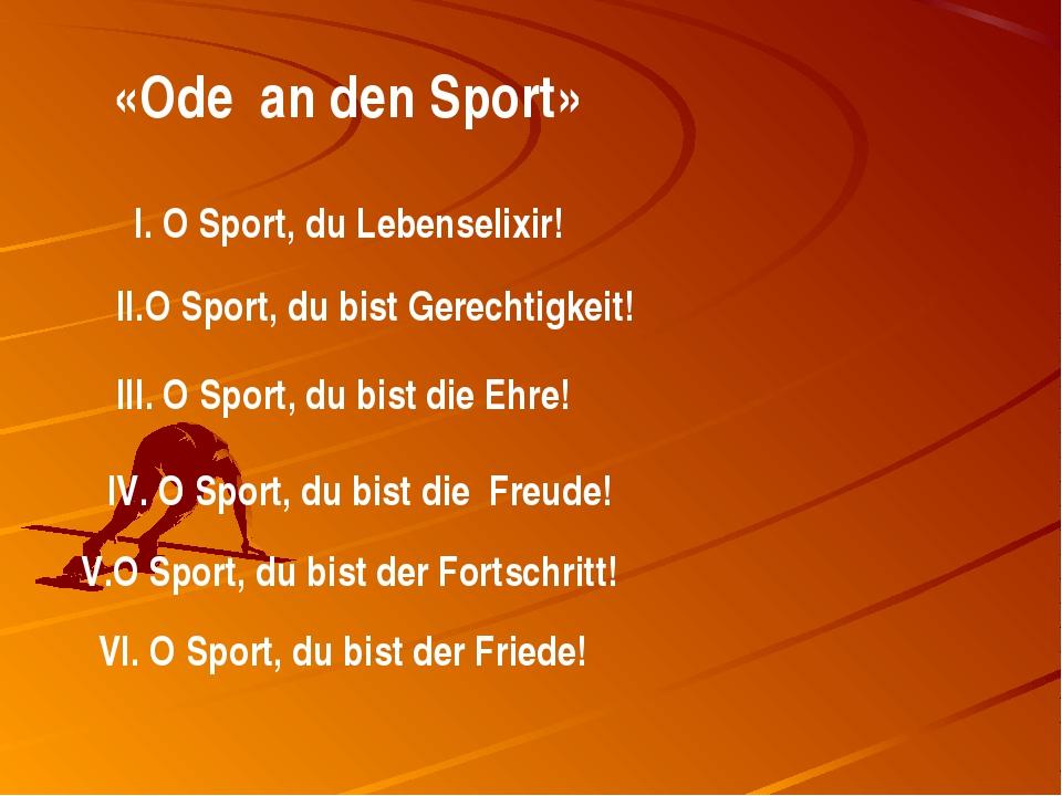 «Ode an den Sport» I. O Sport, du Lebenselixir! II.O Sport, du bist Gerechti...
