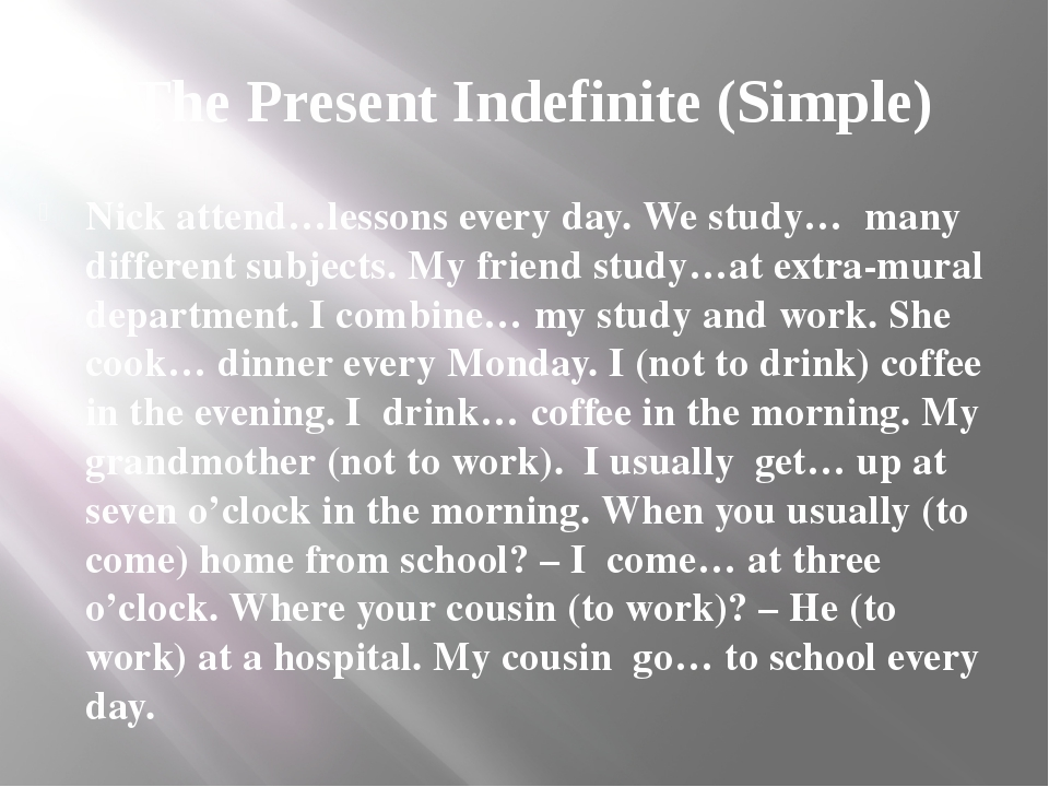 The Present Indefinite (Simple) Nick attend…lessons every day. We study… man...