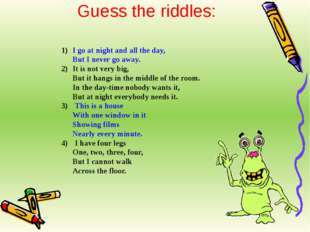 Guess the riddles: I go at night and all the day, But I never go away. It is