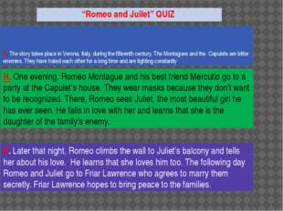 """""""Romeo and Juilet"""" QUIZ A. The story takes place in Verona, Italy, during the"""