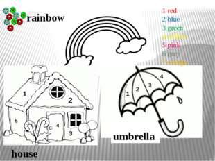 umbrella house rainbow 1 2 3 1 2 3 4 4 5 1 red 2 blue 3 green 4 yellow 5 pink