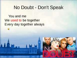 No Doubt - Don't Speak 	You and me We used to be together Every day together