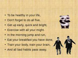 To be healthy in your life, Don't forget to do all five. Get up early, quick