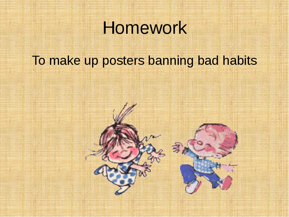 Homework To make up posters banning bad habits