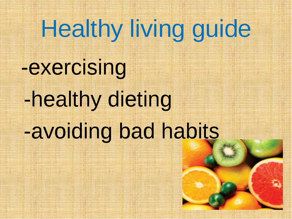 Healthy living guide -exercising -healthy dieting -avoiding bad habits