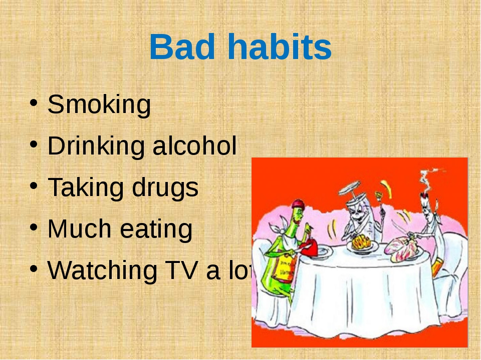Bad habits Smoking Drinking alcohol Taking drugs Much eating Watching TV a lot