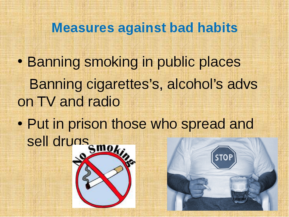 Measures against bad habits Banning smoking in public places Banning cigarett...