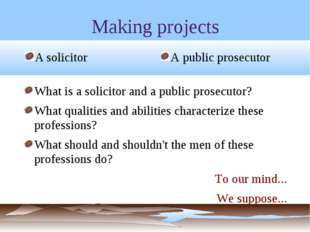 Making projects A solicitor A public prosecutor What is a solicitor and a pub
