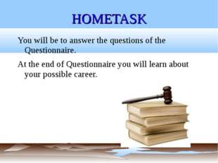 HOMETASK You will be to answer the questions of the Questionnaire. At the end