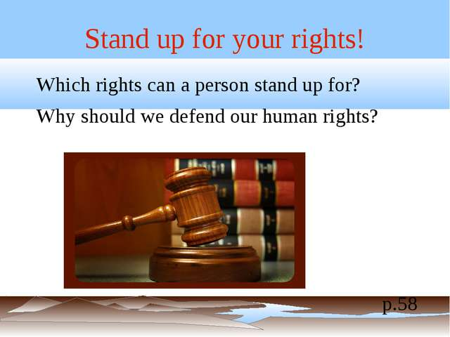 Stand up for your rights! Which rights can a person stand up for? Why should...