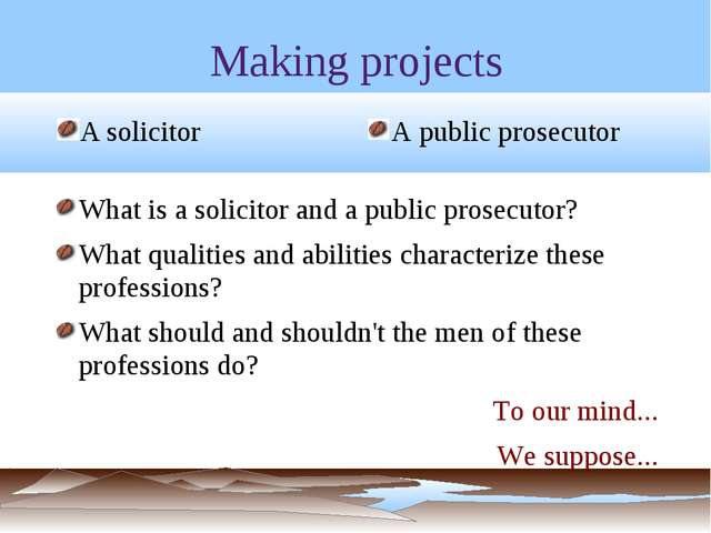 Making projects A solicitor A public prosecutor What is a solicitor and a pub...