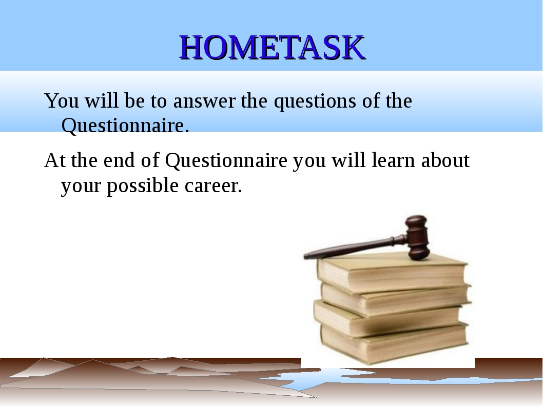 HOMETASK You will be to answer the questions of the Questionnaire. At the end...