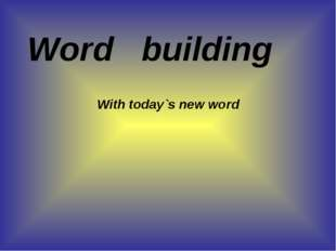 Word building With today`s new word