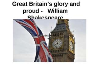 Great Britain's glory and proud - William Shakespeare William Shakespeare