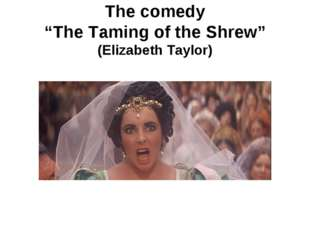 """The comedy """"The Taming of the Shrew"""" (Elizabeth Taylor)"""
