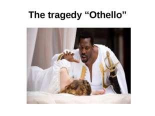 """The tragedy """"Othello"""""""