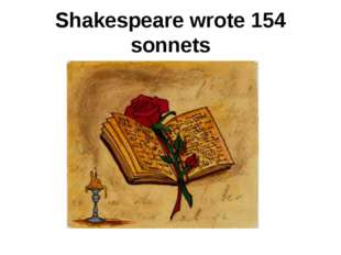 Shakespeare wrote 154 sonnets
