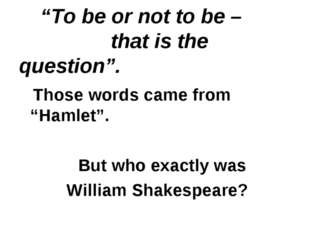 """""""To be or not to be – that is the question"""". Those words came from """"Hamlet""""."""