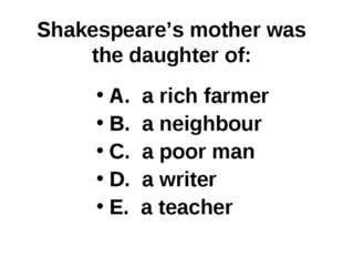 Shakespeare's mother was the daughter of: A. a rich farmer B. a neighbour C.