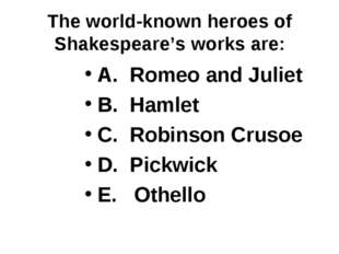 The world-known heroes of Shakespeare's works are: A. Romeo and Juliet B. Ham