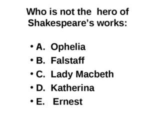 Who is not the hero of Shakespeare's works: A. Ophelia B. Falstaff C. Lady Ma