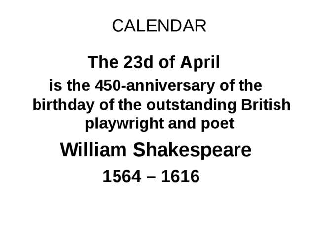 CALENDAR The 23d of April is the 450-anniversary of the birthday of the outst...