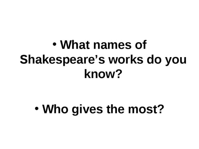 What names of Shakespeare's works do you know? Who gives the most?