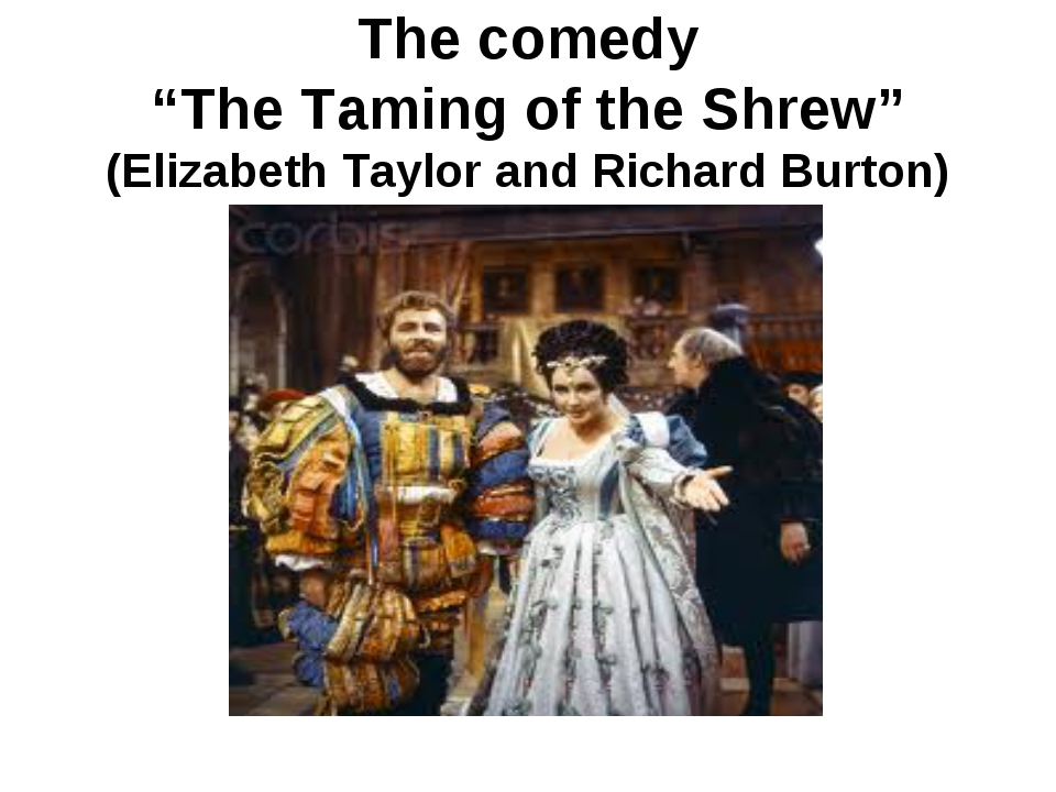 """The comedy """"The Taming of the Shrew"""" (Elizabeth Taylor and Richard Burton)"""