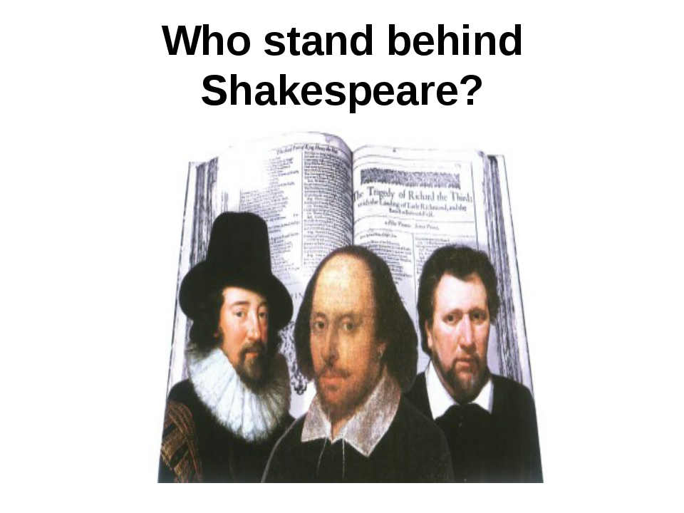 Who stand behind Shakespeare?