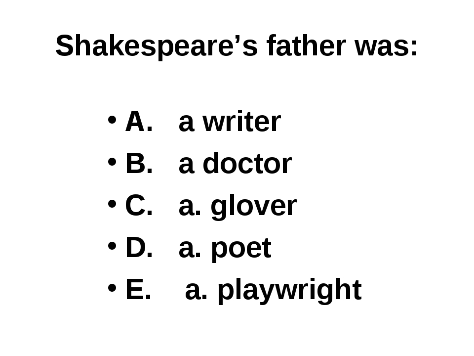 Shakespeare's father was: A. a writer B. a doctor C. a. glover D. a. poet E....