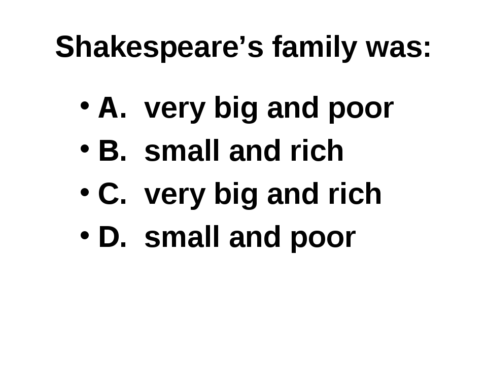 Shakespeare's family was: A. very big and poor B. small and rich C. very big...