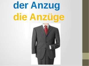 der Anzug die Anzüge