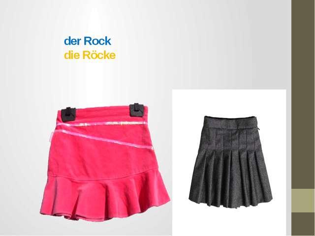 der Rock die Röcke