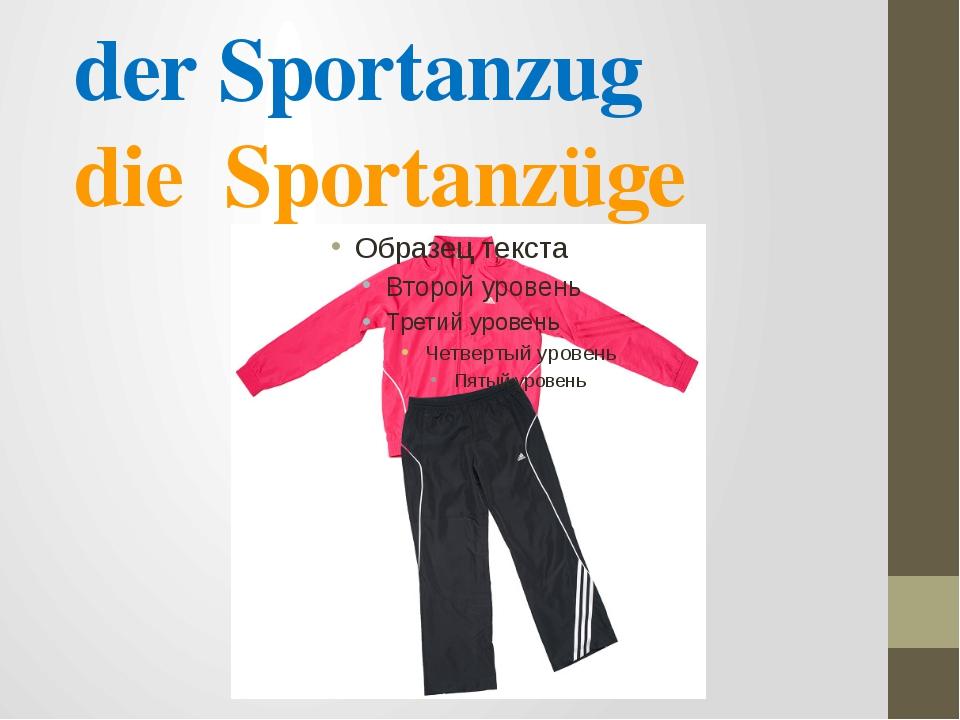 der Sportanzug die Sportanzüge