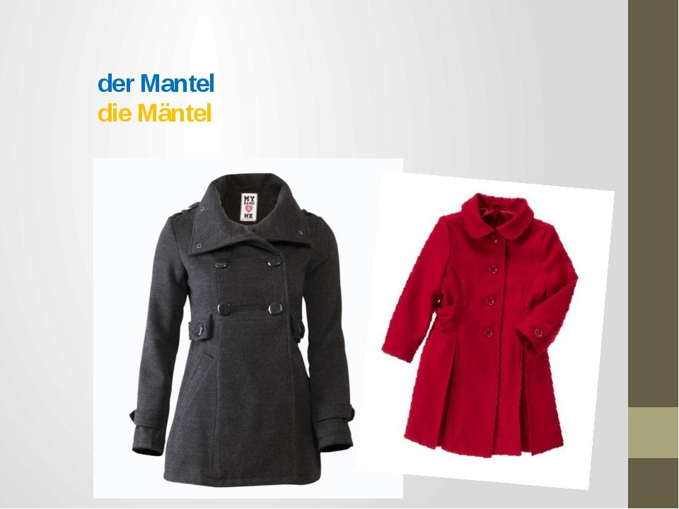 der Mantel die Mäntel
