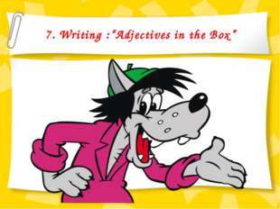 "7. Writing :""Adjectives in the Box"""