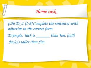 Home task p.96 Ex.1 (1-8) Complete the sentences with adjective in the correc