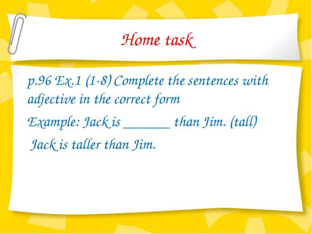 Home task p.96 Ex.1 (1-8) Complete the sentences with adjective in the correc...