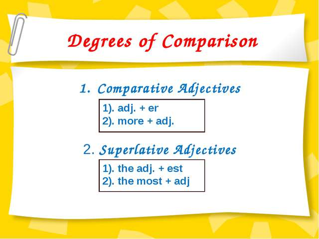 Degrees of Comparison Comparative Adjectives 2. Superlative Adjectives 1). ad...