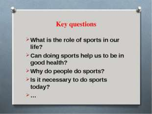 Key questions What is the role of sports in our life? Can doing sports help u
