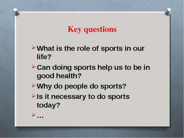 Key questions What is the role of sports in our life? Can doing sports help u...