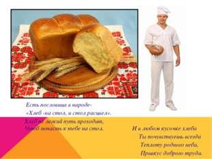 Есть пословица в народе- «Хлеб -на стол, и стол расцвел». Хлеб не легкий пут