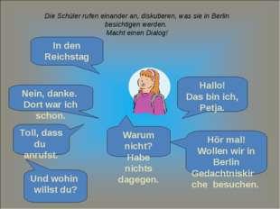 Die Schüler rufen einander an, diskutieren, was sie in Berlin besichtigen wer