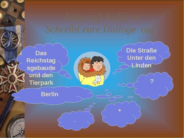 Anna ruft Kolja an. Schreibt eure Dialoge auf . Das Reichstagsgebaude und den...