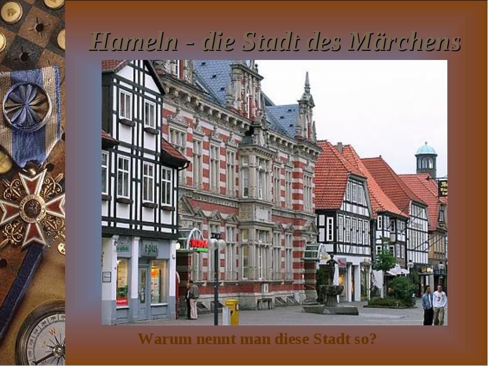 Hameln - die Stadt des Märchens Warum nennt man diese Stadt so?
