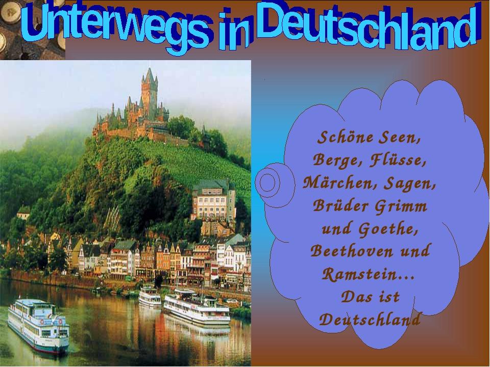 Schöne Seen, Berge, Flüsse, Märchen, Sagen, Brüder Grimm und Goethe, Beethove...
