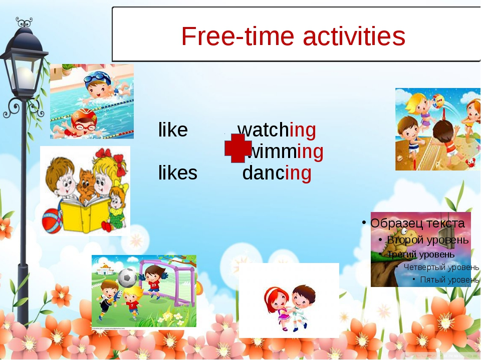 like watching swimming likes dancing Free-time activities