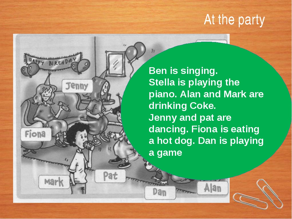At the party Ben is singing. Stella is playing the piano. Alan and Mark are d...
