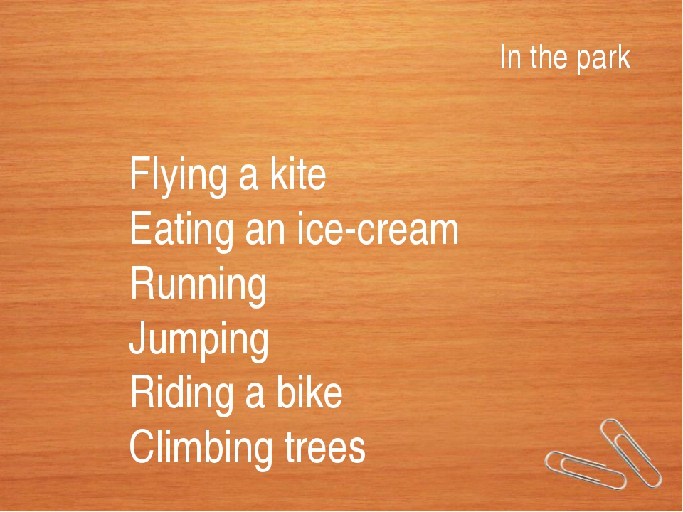 Flying a kite Eating an ice-cream Running Jumping Riding a bike Climbing tree...